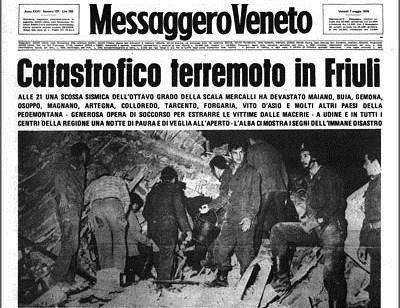 """""""Catastrofico terremoto in Friuli. Alle 21 una scossa sismica dell'ottavo grado della scala Mercalli ha devastato Maiano, Buia, Gemona, Osoppo, Magnano, Artegna, Colloredo, Tarcento, Forgaria, Vito d'Asio e molti altri paesi della pedemontana. Generosa opera di soccorso per estrarre le vittime dalle macerie. A Udine e in tutti i centri della regione una notte di paura e di veglia all'aperto. L'alba ci mostra i segni dell'immane disastro"""". [Messaggero Veneto, 7 maggio 1976]"""