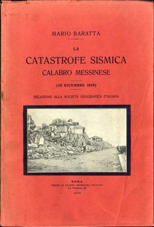 Frontespizio dell'opera di Mario Baratta La catastrofe sismica calabro messinese (1910), fonte essenziale per la conoscenza degli effetti del terremoto del 28 dicembre 1908.